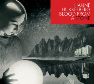 Hanne Hukkelberg - Blood From A Stone - Nettwerk