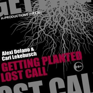 Alexi Delano & Cari Lekebusch - Getting Planted / Lost Call - H-Productions