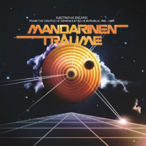 Various Artists - Mandarinen Traüme Electronic Escapes from the Deutsche Demokratische Republik 1981-1989 - Permanent Vacation