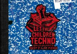 Various Artists – Let The Children Techno compiled and mixed by Busy P & DJ Mehdi