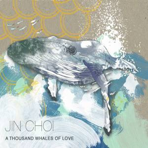 Jin Choi - A Thousand Whales Of Love - Private Gold