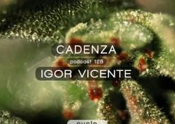 Cadenza Podcast #128 – Igor Vicente