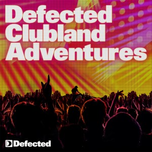 Various Artists - Defected Clubland Adventures vol. 2 - Defected