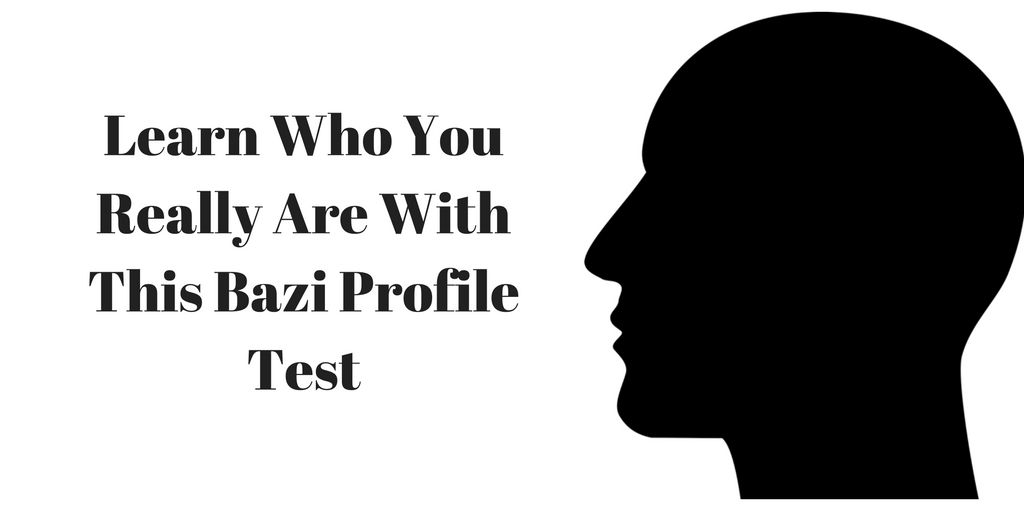 Learn Who You REALLY Are With This Bazi Profile Test