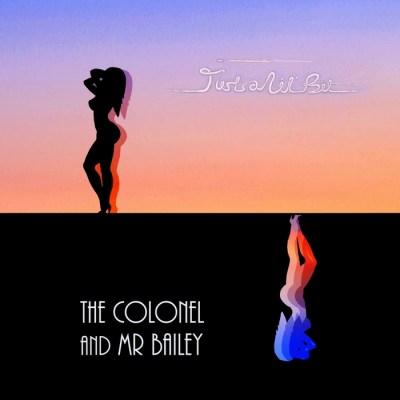 The Colonel & Mr. Bailey - Just A Li'l Bit - Cover Art