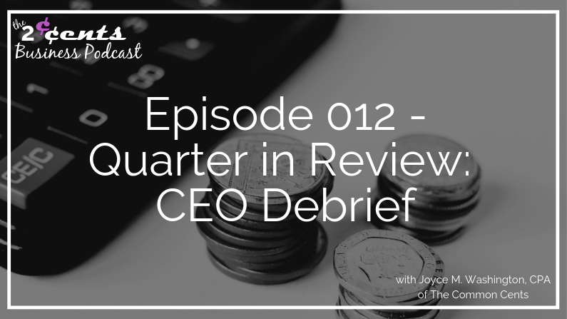 Episode 012 - Quarter In Review: CEO Debrief