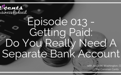 Episode 013 – Getting Paid:  Do You Really Need A Separate Bank Account