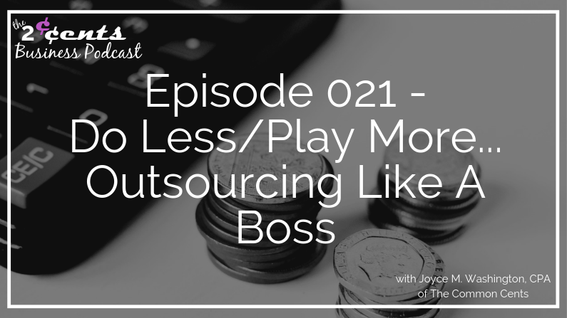 Episode 021 - Do Less/Play More...Outsourcing Like A Boss