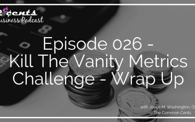 Episode 026 – Kill The Vanity Metrics Challenge Wrap Up