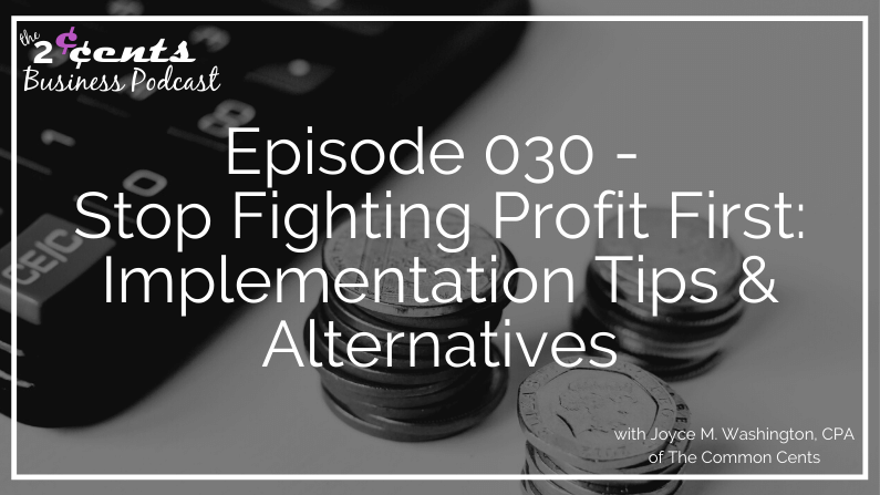 Episode 030 - Stop Fighting Profit First: Implementation Tips & Alternatives