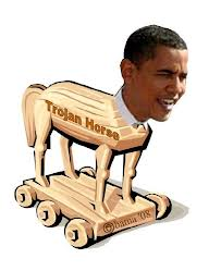 Obama, the Great American Trojan Horse