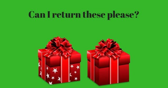 2 wrapped presents on green background can I return this please?