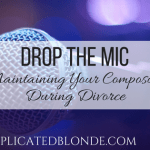 Drop the Mic.  Maintaining Composure During Divorce.