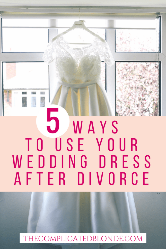 5 Ways To Use Your Wedding Dress After Divorce The Complicated Blonde