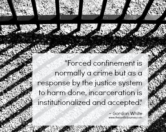 """Quote by Gordon White on moral reasoning: """"Forced confinement is normally a crime but as a response by the justice system to harm done, incarceration is institutionalized and accepted."""""""