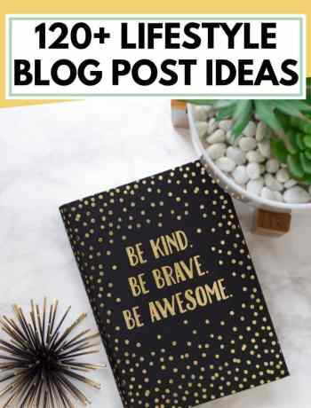 list of 120 lifestyle blog post ideas, blog topics for beginners, finance and mommy blogger content, personal ideas for writers and creatives to share, new ideas for bloggers to write about on travel, beauty, health, fitness, photography, business, blogging, and more for moms and college bloggers, #blogpostideas, #blogtopics, #listofblogposts, #bloggingtips, #bloggingadvice