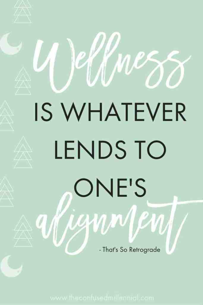 wellness is whatever lends to one's alignment, #wellnesstips, #wellnessquotes, #wellnessideas