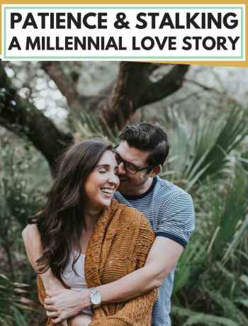 patience & stalking, a millennial love story, how we met romantic and funny love story, should you facebook stalk your crush? cringey millennial dating story, how I met my husband, #millennial, #millenniallovestory, #lovestory