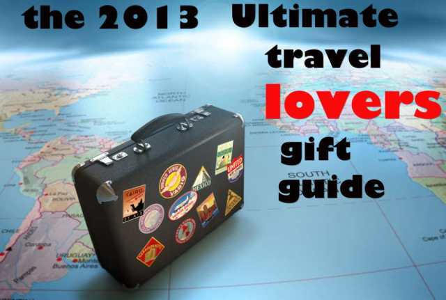 Ultimate 2013 Holiday Travel Gift Guide