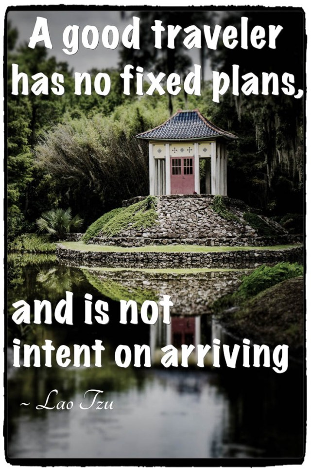 A Good Traveler has no fixed plans and is not intent on arriving lao tzu