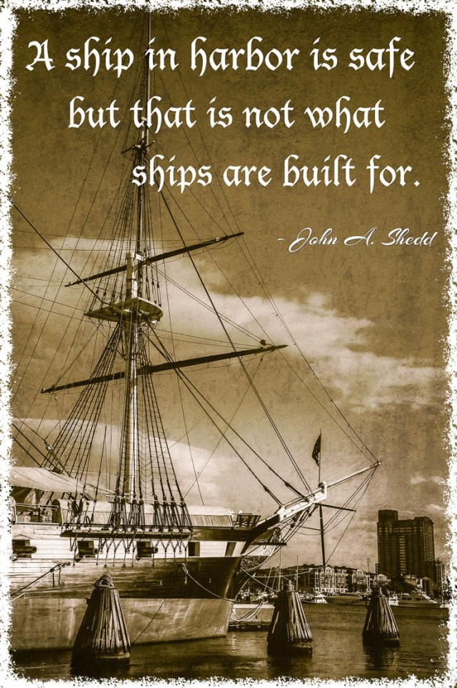A Ship In Harbor is safe but that is not what ships are built for  - travel quote