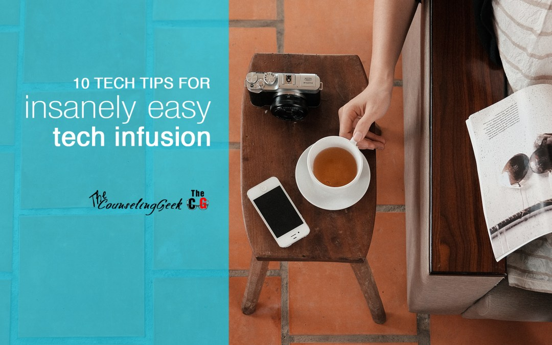 10 Insanely Easy Ways to Infuse Technology in Your School Counseling Program