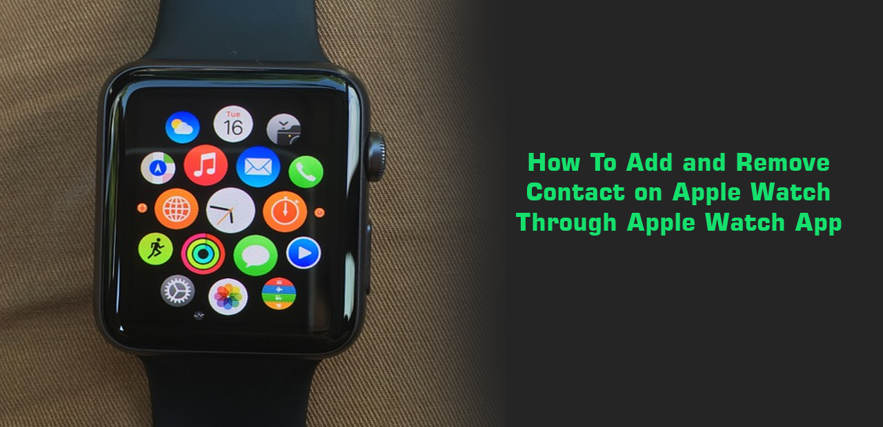 How to Add and Remove Contacts on your Apple Watch  Detail Guide  Apple Watch