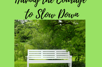 Having the Courage to Slow Down