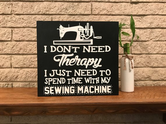 I don't need therapy, I just need to spend time with my sewing machine