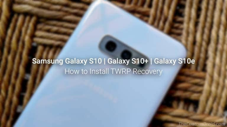 Как установить TWRP Recovery на Galaxy S10, Galaxy S10 + и Galaxy S10e