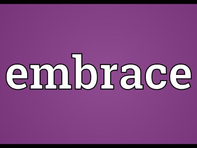 Embrace. . .