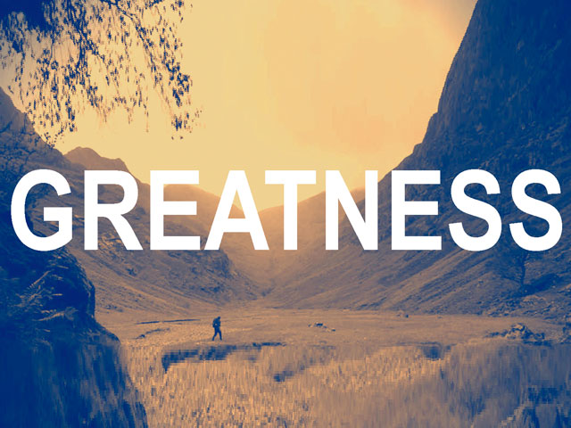 Greatness. . .