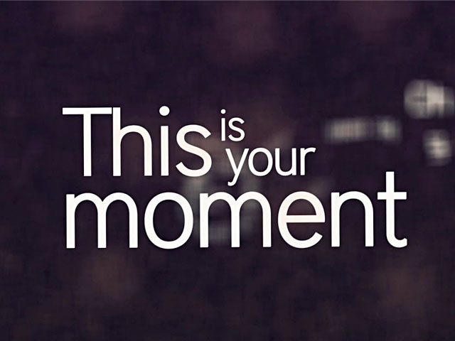 Your Moment. . .