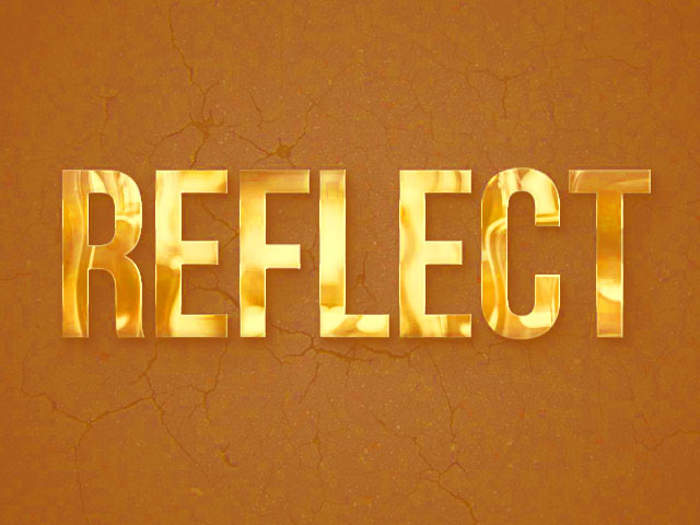 Reflect. . .