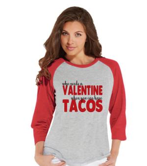 Ladies Valentine Shirt - Funny Tacos Valentines Shirt - Womens Happy Valentines Day Shirt - Anti Valentines Gift for Her - Food Lover - Red