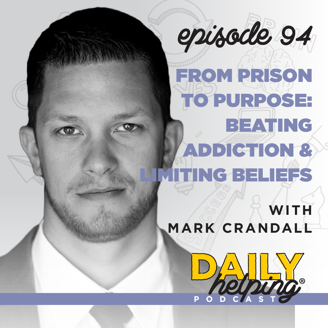 Ep 94 From Prison To Purpose Beating Addiction Amp Limiting Beliefs With Mark Crandall