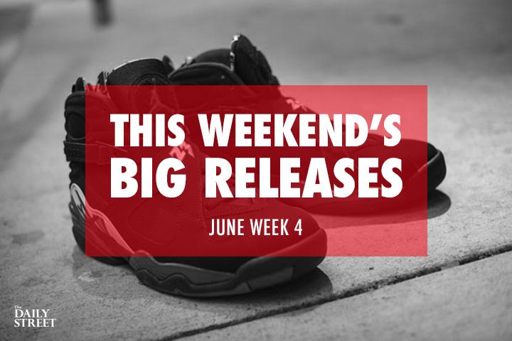 This Weekends Big Releases The Daily Street June Week 4
