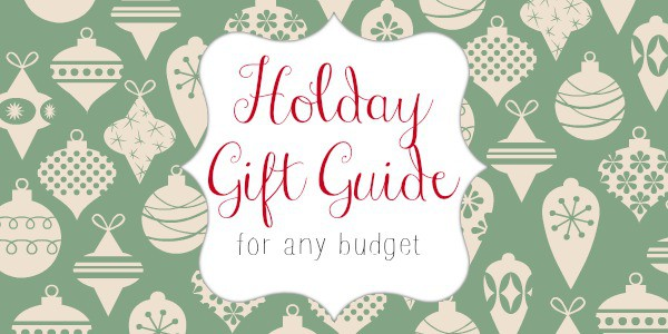 Holiday Gift Guide for Any Budget