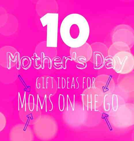 10 Mother's Day gift ideas for moms on the go
