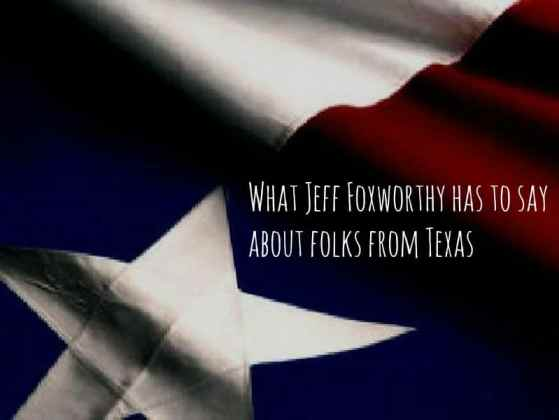 What Jeff Foxworthy has to say about folks from Texas