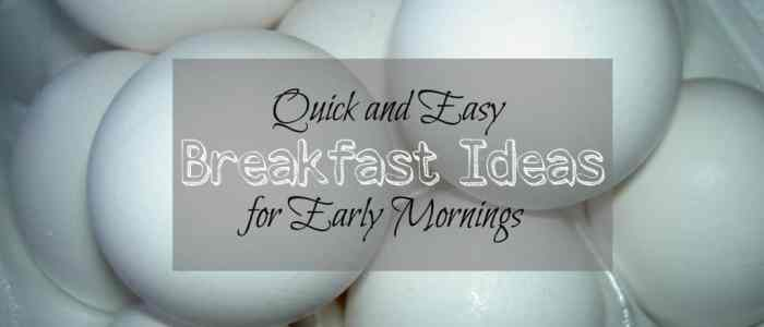 Quick and Easy Breakfast Ideas for Early Mornings