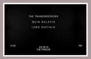 Parlor Matinee w/ The Transgressors, Quin Galavis, Lord Buffalo