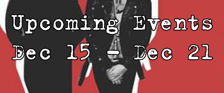 Upcoming Events Dec 15 - Dec 21