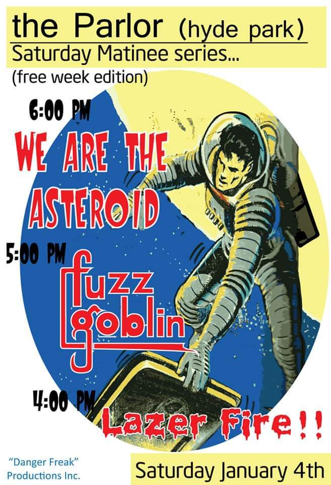 We Are The Asteroid, Fuzz Goblin, Lazer Fire