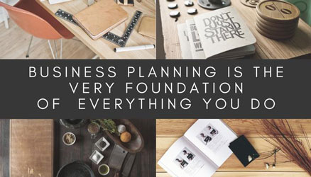 Business planning is the very foundation of everything you do.