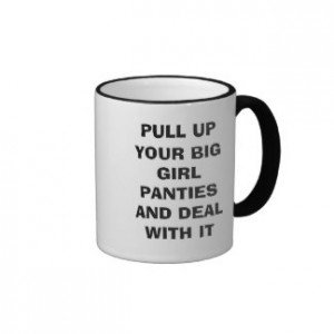pull_up_your_big_girl_panties_and_deal_with_it_mug-r519f9e8c35a34a5bba683ce642e9a500_x7jpm_8byvr_324