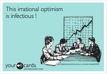 """""""This irrational optimism is infectious!"""""""