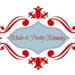 Make it Pretty Monday – Week 39