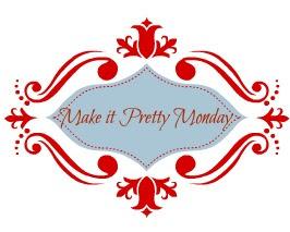 Make it Pretty Monday – Week 41