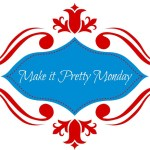 Make it Pretty Monday – Week 68